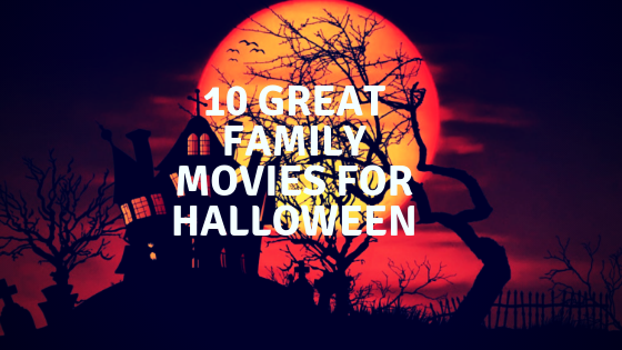 10 great family movies for halloween